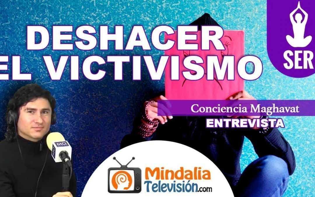 """Entrevista – """"Deshacer el Victimismo"""" 3/12"""